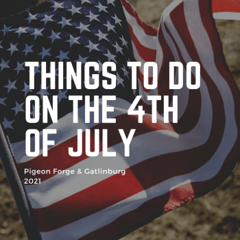 Things to Do on the 4th of July in Pigeon Forge and Gatlinburg